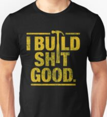 I build shit good Unisex T-Shirt