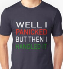 Well I Panicked But Then I Handled It Unisex T-Shirt
