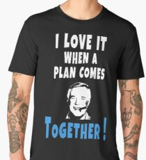 I love it when a plan comes together Hannibal Smith | Movies Quotes Men's Premium T-Shirt