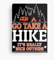Go Take A Hike It's Really Nice Outside Metal Print