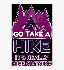 Go Take A Hike It's Really Nice Outside Photographic Print