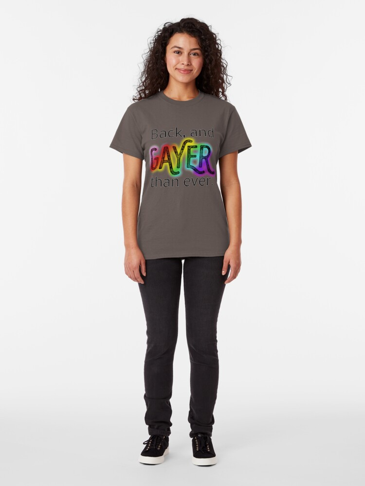Alternate view of Gayer Than Ever Classic T-Shirt