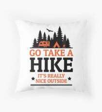 Go Take A Hike It's Really Nice Outside Throw Pillow