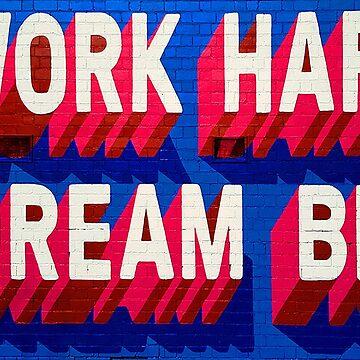 Work Hard Dream Big by sweetlord
