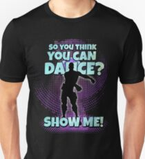 So you think you can Dance? Unisex T-Shirt
