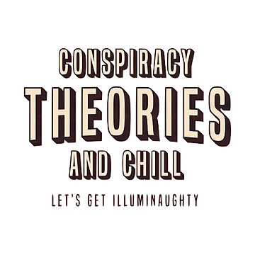 Conspiracy Theories and Chill by meganbxiley