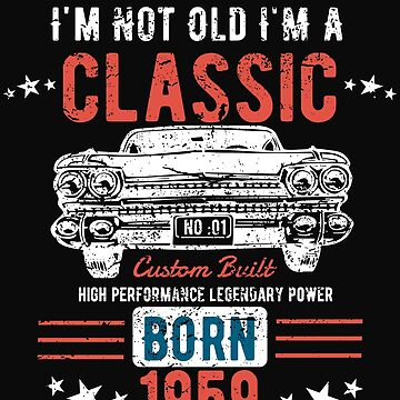 59th Birthday Distressed Design - Im Not Old Im A Classic Born 1959  by kudostees