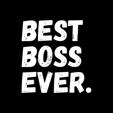 Best Boss Ever by teesaurus