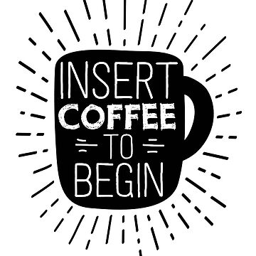 Insert Coffee To Begin by TranceNationz