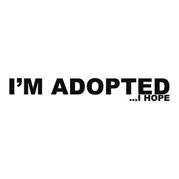 I'm Adopted ... I Hope by AKindChap