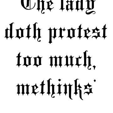 Shakespeare, 'The lady doth protest too much, methinks' (Hamlet Act 3, Scene 2) by TOMSREDBUBBLE