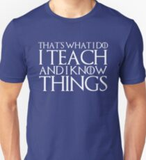 That's What I Do I Teach And I Know Things Unisex T-Shirt