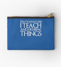 That's What I Do I Teach And I Know Things Studio Pouch
