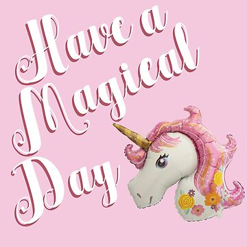 Have a Magical Day Pink Unicorn Balloon by awkwarddesignco