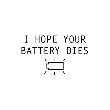 I Hope Your Battery Dies - Sarcastic Saying by mousenpepper