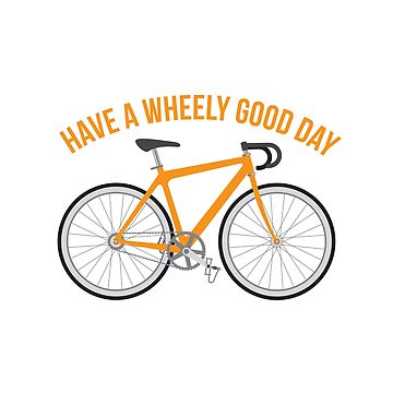 Cyclists Have A Wheely Good Day by awkwarddesignco