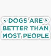 Dogs Are Better Than Most People 1 Sticker