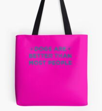 Dogs Are Better Than Most People 1 Tote Bag