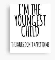 Im the Youngest Child, The Rules Don't Apply To Me Canvas Print