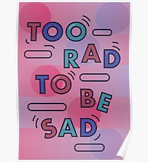 Too Rad To Be Sad Poster