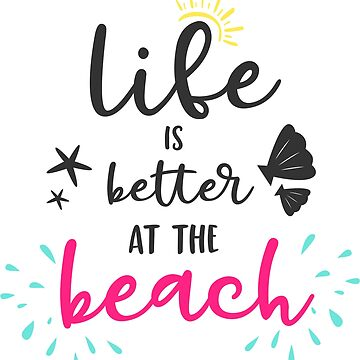 Life is Better at the Beach by wearitout