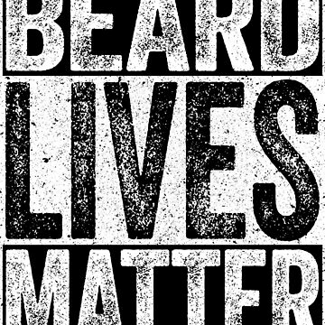 Beard Lives Matter by deepstone