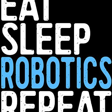 Eat Sleep Robotics Repeat by deepstone