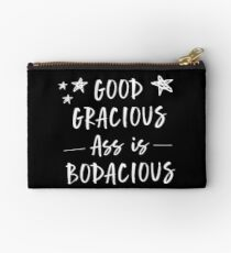 Good Gracious Ass Is Bodacious Studio Pouch