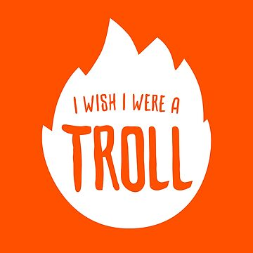 I Wish I Were A Troll by DOODL