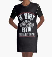 If Dirt Ain't Flyin' You Ain't Tryin' Funny Racing design for Drag Racing, Motocross, Stock Car Racing, Dirt Track Racing, Dirt Bike Racing Graphic T-Shirt Dress