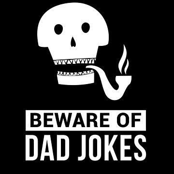 Beware of Dad Jokes by mrhighsky