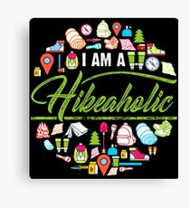 I Am A Hikeaholic - Hiking Nature Wanderlust forest Canvas Print
