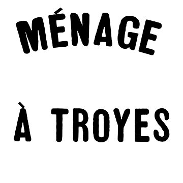 Menage a Troyes by DGTY