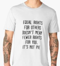 Equal Rights Does Not Mean Less Rights For You It's Not Pie V15 Men's Premium T-Shirt