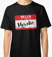 Hello My Name Is Rosalie Name Tag Classic T-Shirt