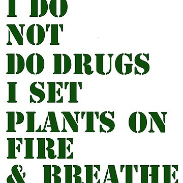 I do not do drugs... marijuana by Ashboogeydotcom