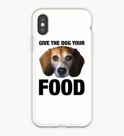 Give The Dog Your Food iPhone Case