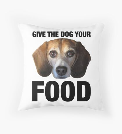 Give The Dog Your Food Floor Pillow