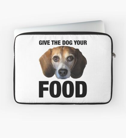 Give The Dog Your Food Laptop Sleeve