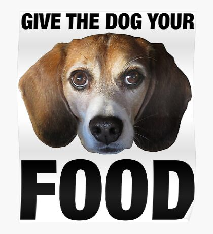 Give The Dog Your Food Poster