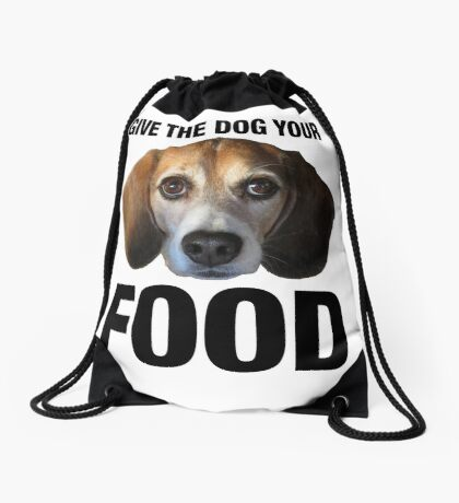 Give The Dog Your Food Drawstring Bag