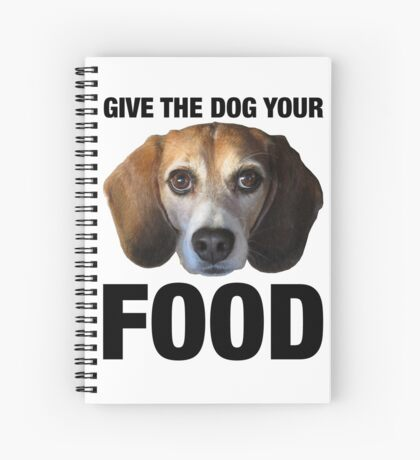 Give The Dog Your Food Spiral Notebook