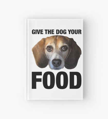 Give The Dog Your Food Hardcover Journal