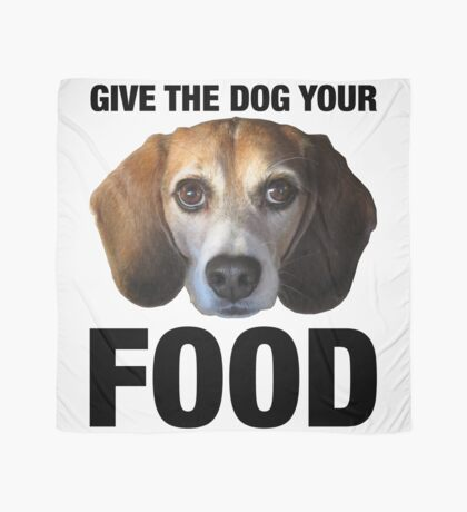 Give The Dog Your Food Scarf