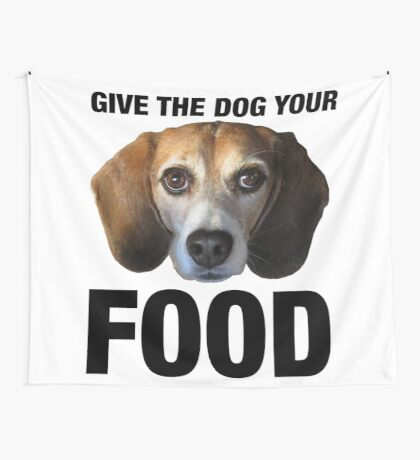 Give The Dog Your Food Wall Tapestry