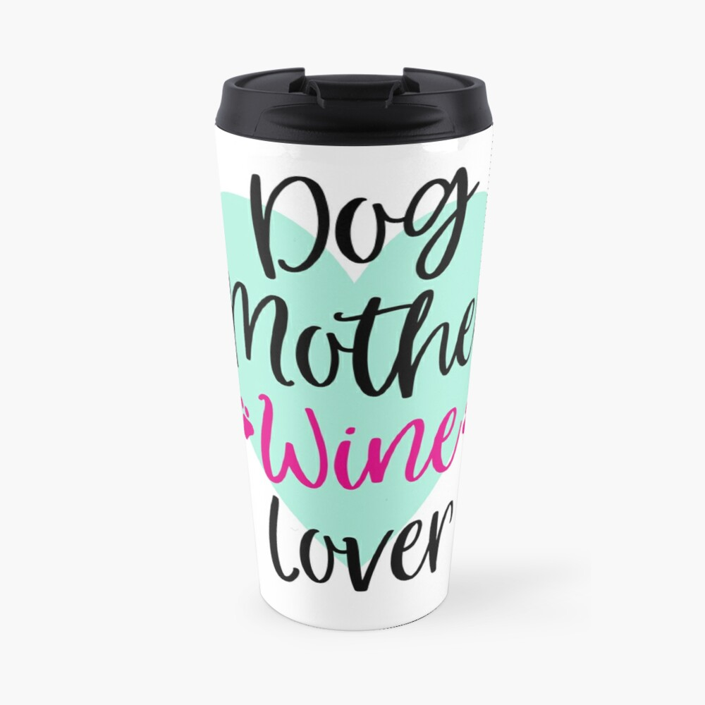 'Dog Mother Wine Lover Graphic Design' Travel Mug by Dogvills