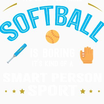 OK If You Think Softball Is Boring Smart People Sport by orangepieces