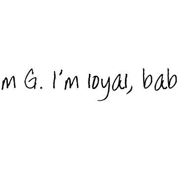 I'm G. I'm loyal, babe by CalumReid