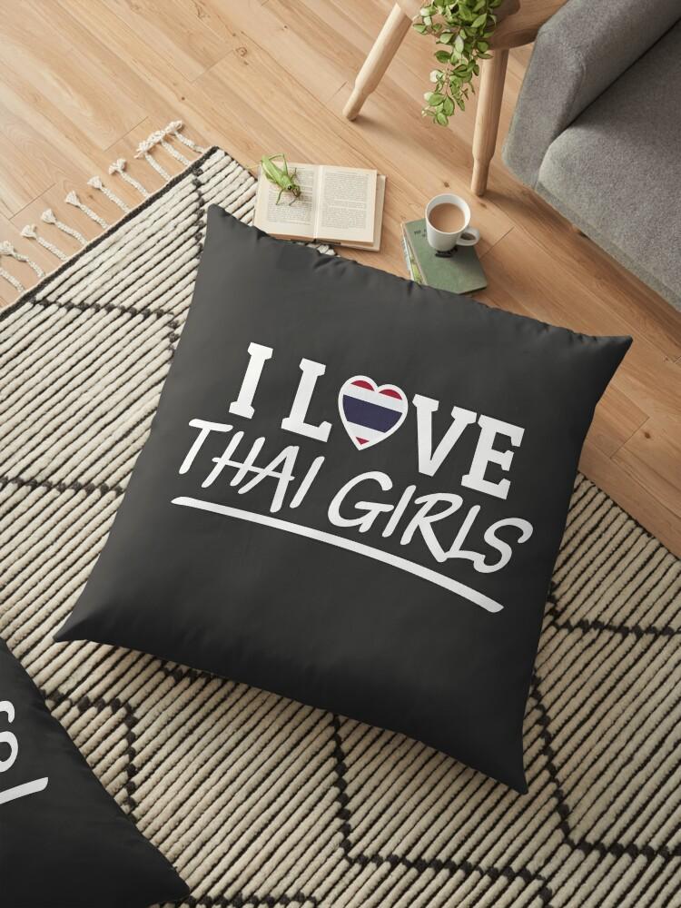 'I Love Thai Girls Thailand Pattaya Bangkok Thai' Floor Pillow by  Team150Designz