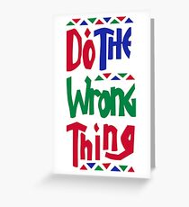 Do the Wrong Thing T-Shirt Greeting Card